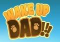 Wake Up Dad
